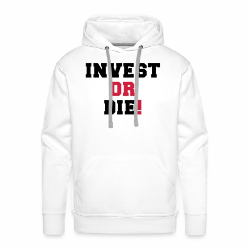 Invest or Die - Men's Premium Hoodie