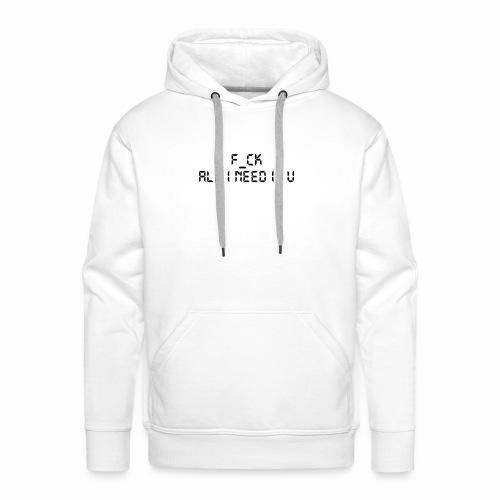 F_CK TOUT CE QUE J'AI BESOIN EST U - Sweat-shirt à capuche Premium pour hommes