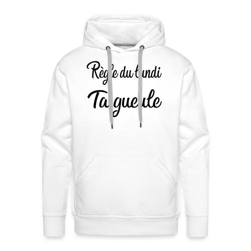 règle du lundi : ta gueule - Sweat-shirt à capuche Premium pour hommes