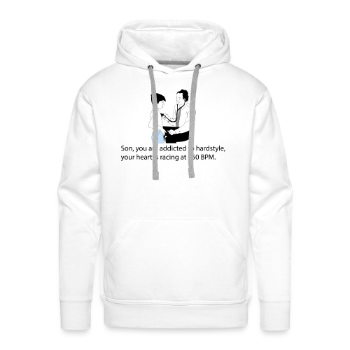 Son, you are addicted to hardstyle Hoody Women - Mannen Premium hoodie
