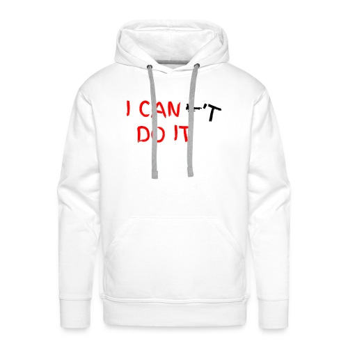 I CAN t DO IT - Männer Premium Hoodie