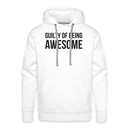 Guilty of being Awesome - Men's Premium Hoodie