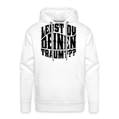 Lebst Du Deinen Traum?einfarbig-png - Mannen Premium hoodie