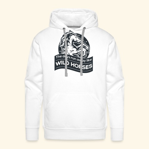 The days run away like wild horses - Männer Premium Hoodie