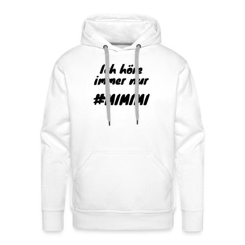 Ich höre immer nur mimimi (Schwarz) - Männer Premium Hoodie