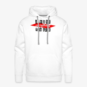 I hate everything you love - Männer Premium Hoodie