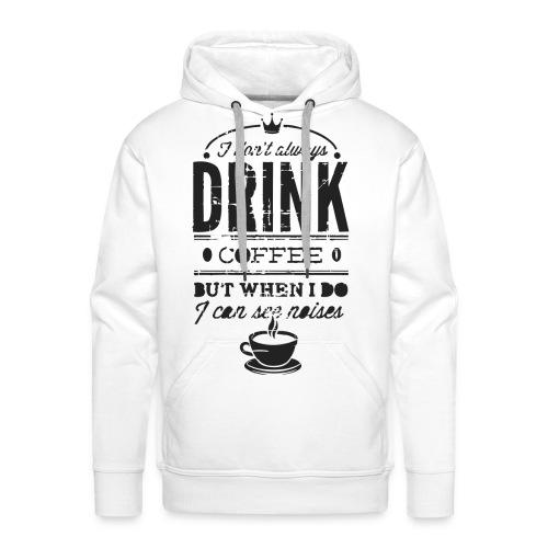 drink coffee - Sudadera con capucha premium para hombre