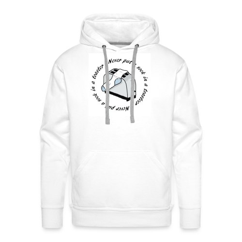 Never put a sock in a toaster - Men's Premium Hoodie
