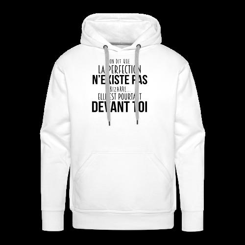 LA PERFECTION EXISTE : ELLE EST DEVANT TOI - Sweat-shirt à capuche Premium pour hommes
