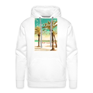 Life´s better in Mallorca - Dream of Mallorca - Männer Premium Hoodie