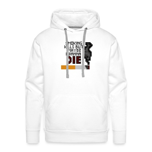 Smoking kills, but maybe i wanna die - Miesten premium-huppari
