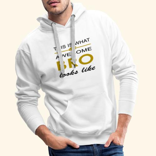 This Is What An Awesome Bro Looks Like - Men's Premium Hoodie