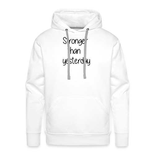 Stronger than yesterday tshirt woman - Men's Premium Hoodie