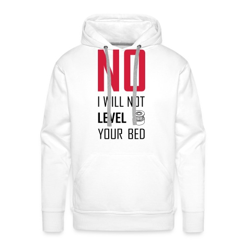 No I will not level your bed (vertical) - Men's Premium Hoodie