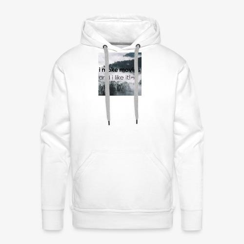 i make movies, and i like it - Mannen Premium hoodie