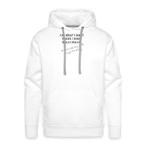 I do what I want - Men's Premium Hoodie