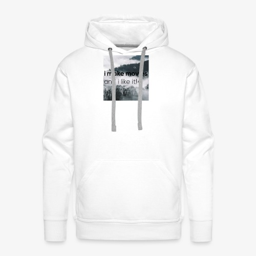 i make movies, and i like it - Mannen Premium hoodie