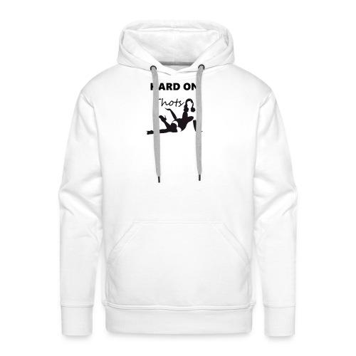 Hard on thots - Mannen Premium hoodie