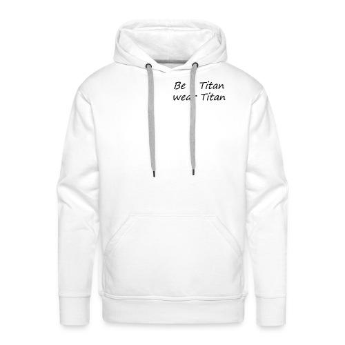 Logo Be a Titan weiß - Männer Premium Hoodie