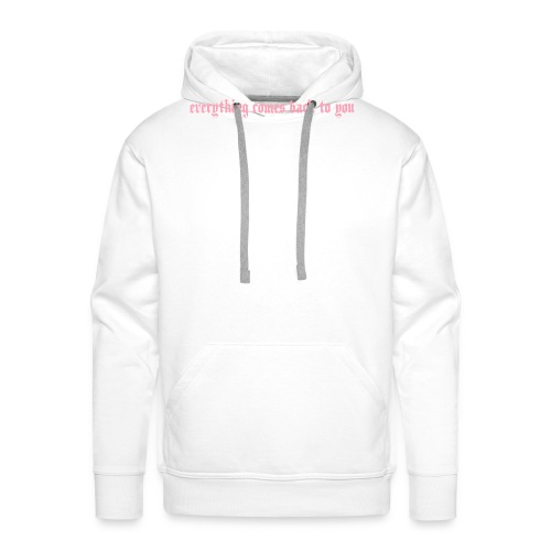 Everything comes back to you - Männer Premium Hoodie