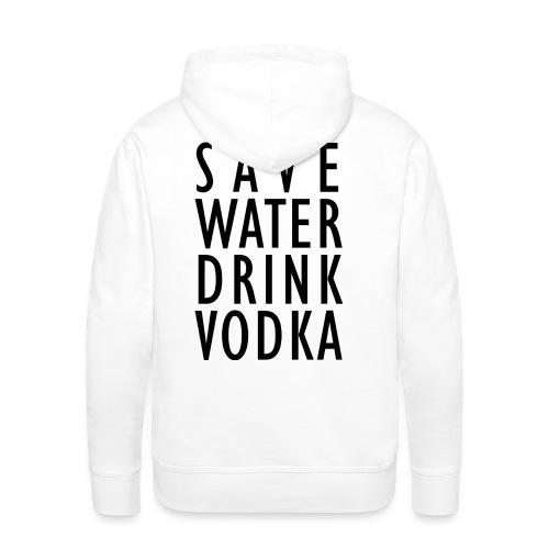 Save Water Drink Vodka - Männer Premium Hoodie