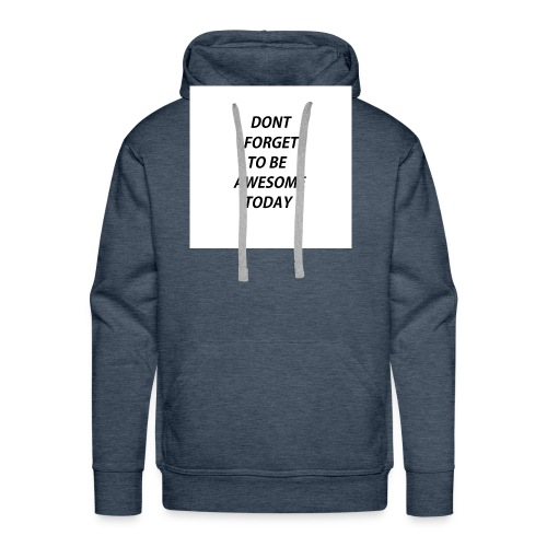 Dont Forget To Be Awesome Today Design - Männer Premium Hoodie