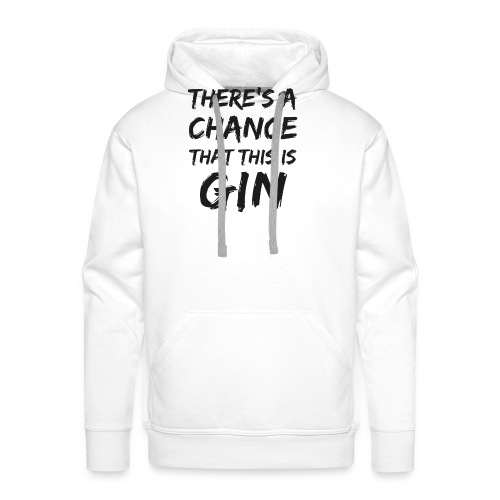 GIN   There's a Chance - Männer Premium Hoodie