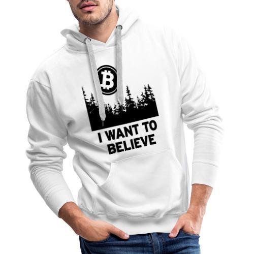 I Want to Believe ... - Bitcoin Shirt Design - Männer Premium Hoodie