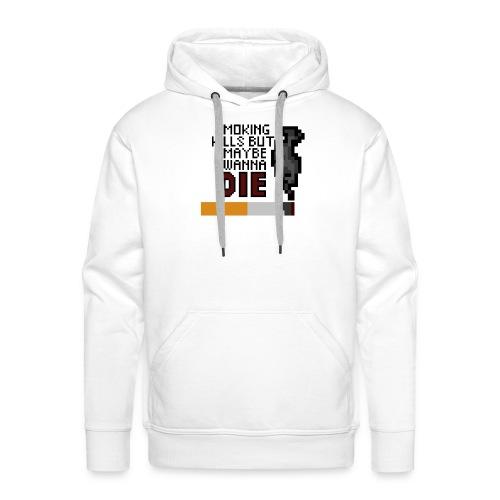Smoking kills, but maybe i wanna die - Miesten premium-huppari
