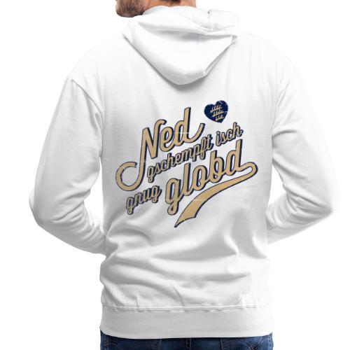 Ned gschempft - Männer Premium Hoodie
