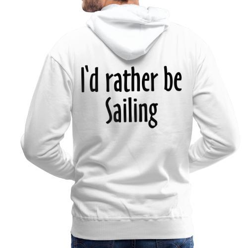 I'd rather be Sailing - Segeln Segler Segel - Männer Premium Hoodie