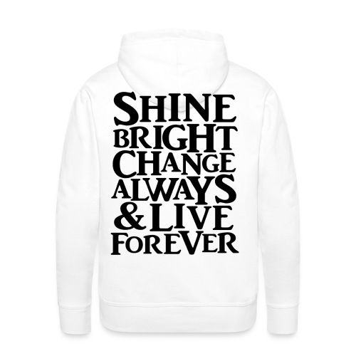 Shine Bright, Change Always & Live Forever - Men's Premium Hoodie