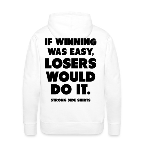 If Winning Was Easy Losers Would Do It - Miesten premium-huppari