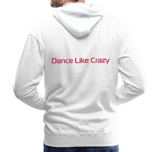 Dance like crazy - Männer Premium Hoodie