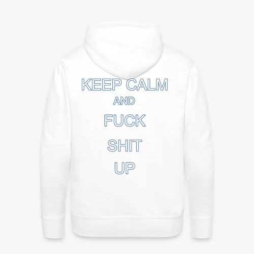 Keep Calm and Fuck Shit Up - Felpa con cappuccio premium da uomo