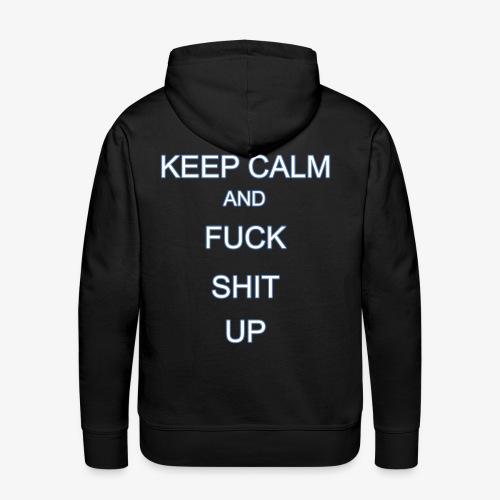 Keep Calm and Fuck Shit Up - Felpa con cappuccio premium da uomo