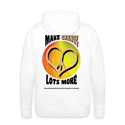 'MAKE CHANGE LOTS MORE' Peace Heart Slogan - Men's Premium Hoodie