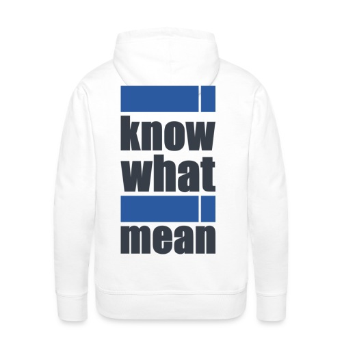 i know what i mean - Männer Premium Hoodie