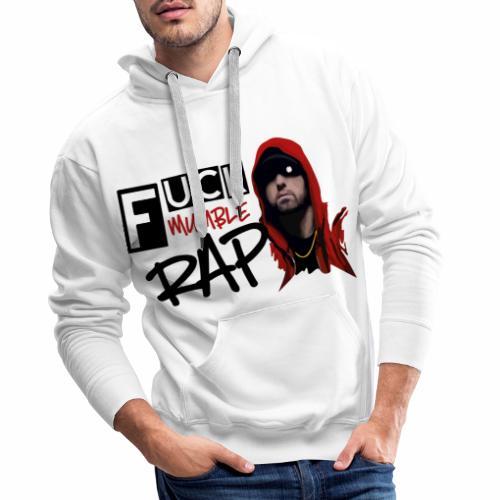 Fuck Mumble Rap - Männer Premium Hoodie