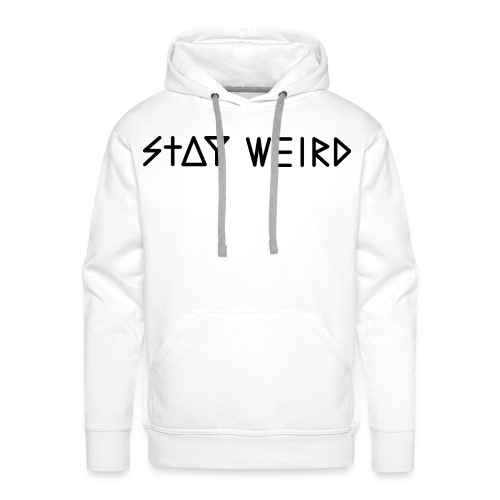 Stay Weird - Men's Premium Hoodie