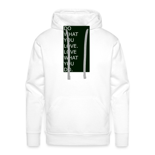 DO WHAT YOU LOVE. LOVE WHAT YOU DO. White - Männer Premium Hoodie