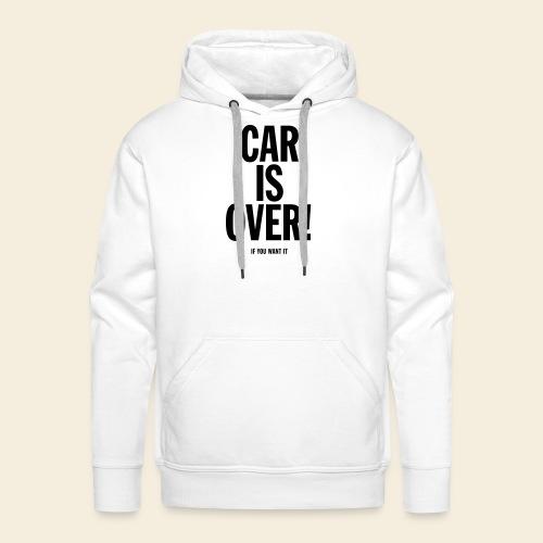 Car is over! - Männer Premium Hoodie