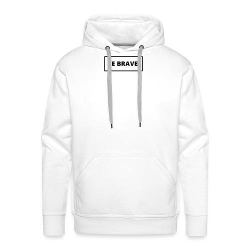 BE BRAVE Tshirt - Mannen Premium hoodie