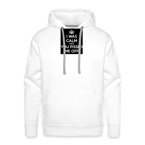 i-was-calm-until-you-pissed-me-off-1-png - Mannen Premium hoodie
