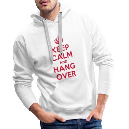 keep calm and hang over - Männer Premium Hoodie