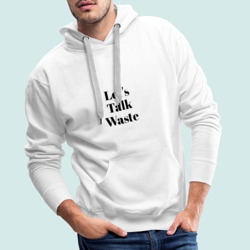 Let´s talk waste produkt - Männer Premium Hoodie
