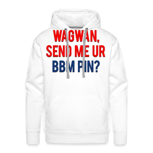 Wagwan Send BBM Clean - Men's Premium Hoodie