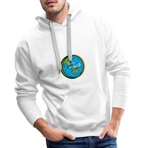 SAVE THE PLANET THERE IS NO PLANET B - Men's Premium Hoodie