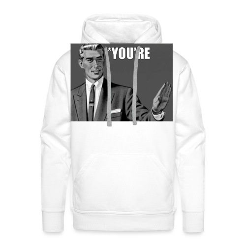 You're * - Men's Premium Hoodie