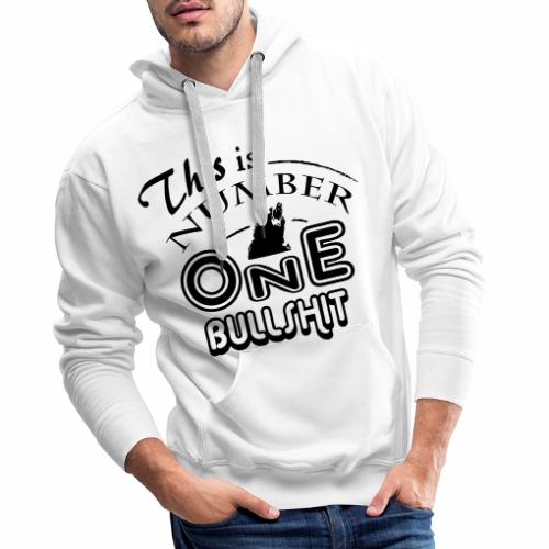 This is number one Bullshit. - Männer Premium Hoodie